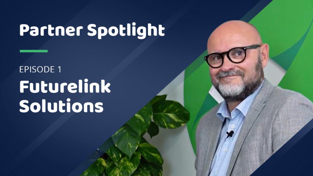 Partner Spotlight Episode 1 - Futurelink Solutions