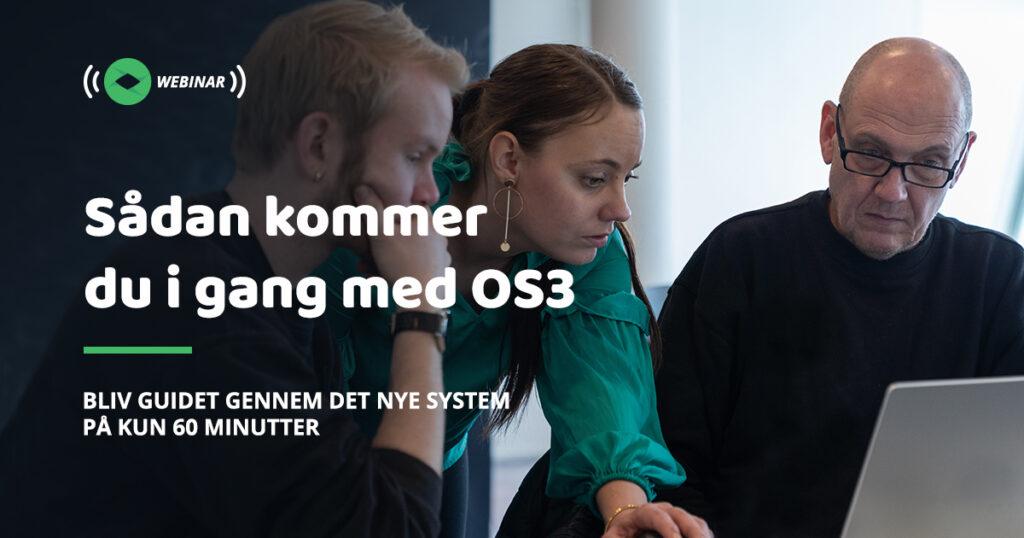 Sådan kommer du i gang med OS3 - Bliv guidet gennem det nye system på kun 60 minutter